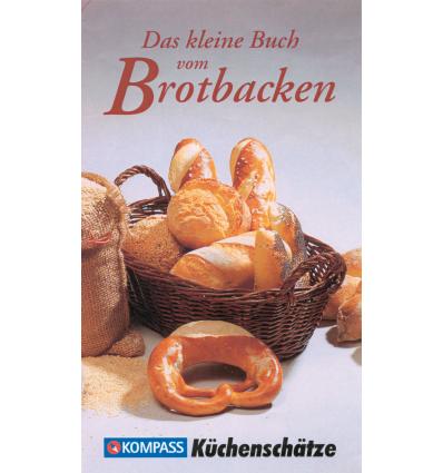 Das kleine Buch vom Brotbacken